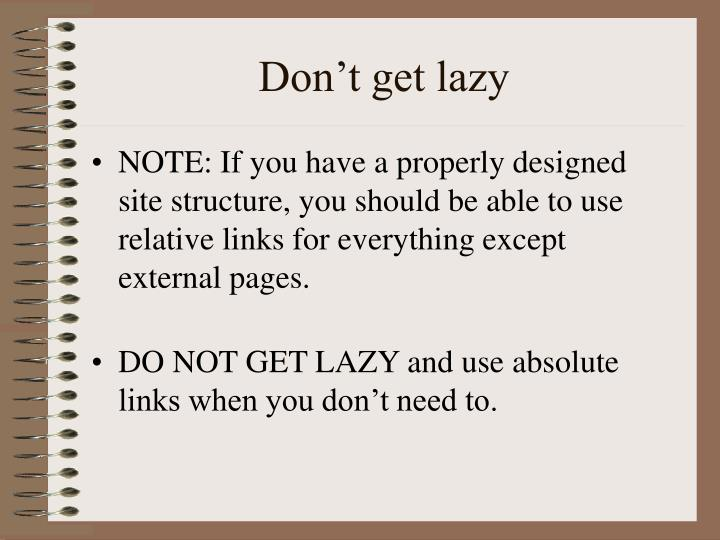 Don't get lazy