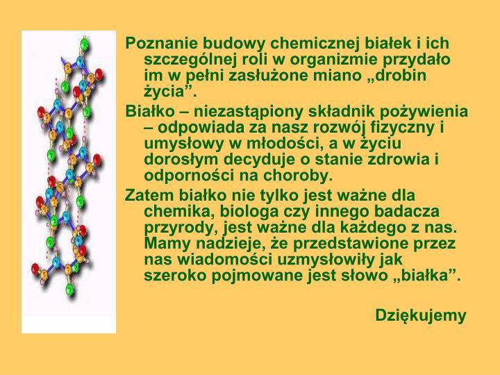 """Poznanie budowy chemicznej białek i ich szczególnej roli w organizmie przydało im w pełni zasłużone miano """"drobin życia""""."""