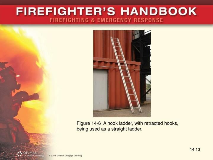 Figure 14-6  A hook ladder, with retracted hooks, being used as a straight ladder.