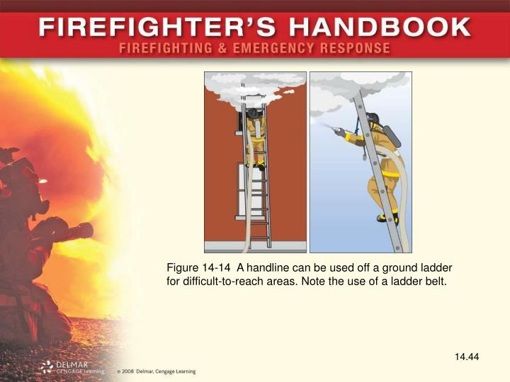 Figure 14-14  A handline can be used off a ground ladder for difficult-to-reach areas. Note the use of a ladder belt.