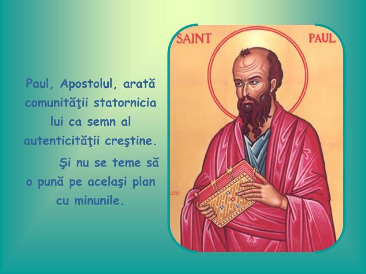 Paul, Apostolul, arată comunităţii statornicia lui ca semn al autenticităţii creştine.