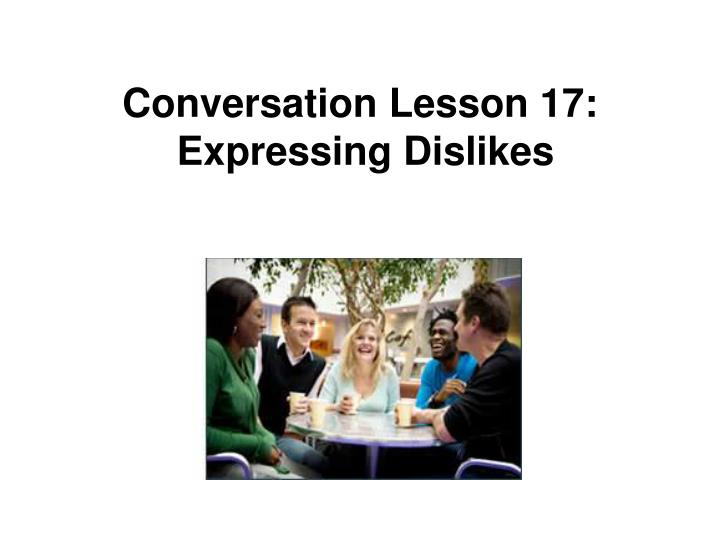 Conversation lesson 17 expressing dislikes
