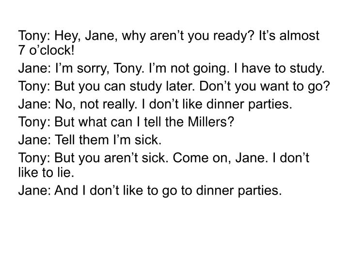 Tony: Hey, Jane, why aren't you ready? It's almost 7 o'clock!