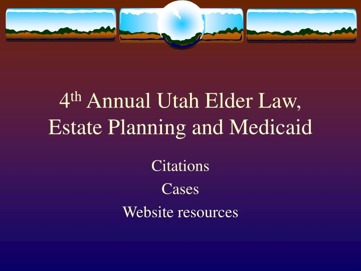 4 th annual utah elder law estate planning and medicaid
