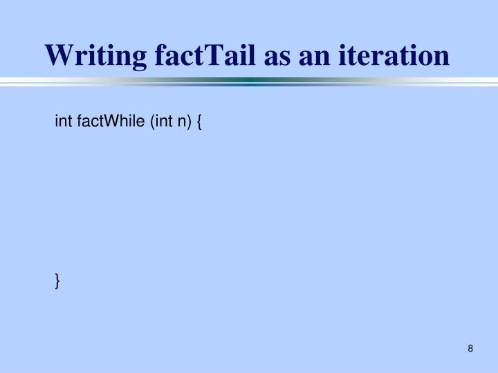 Writing factTail as an iteration