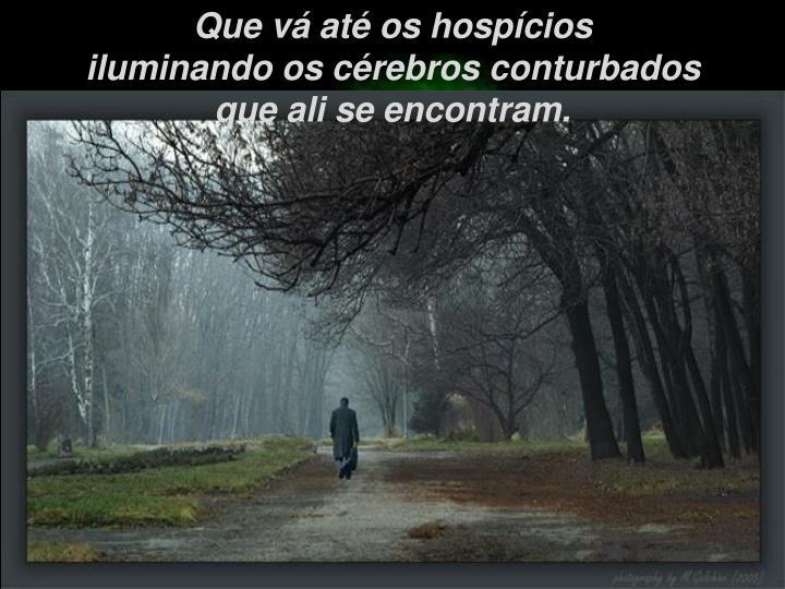 Que vá até os hospícios