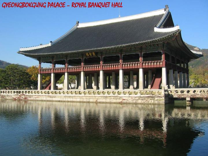 GYEONGBOKGUNG PALACE – ROYAL BANQUET HALL