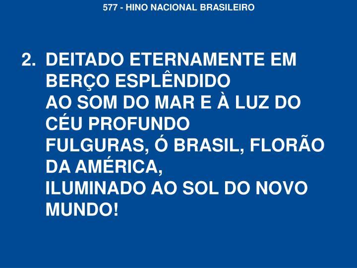 DEITADO ETERNAMENTE EM BERÇO ESPLÊNDIDO