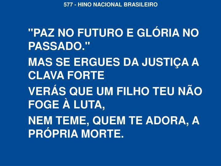 """""""PAZ NO FUTURO E GLÓRIA NO PASSADO."""""""