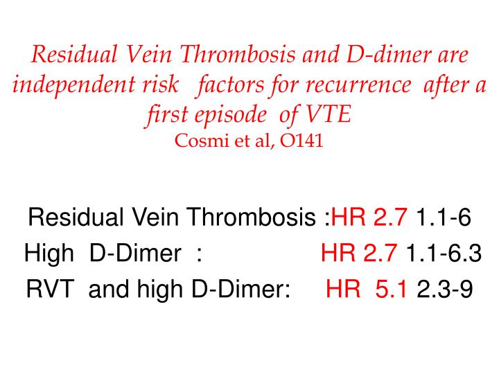 Residual Vein Thrombosis and D-dimer are independent risk   factors for recurrence  after a  first episode  of VTE