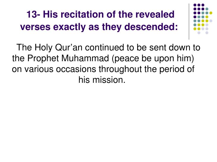 13- His recitation of the revealed verses exactly as they descended: