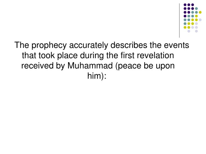 The prophecy accurately describes the events that took place during the first revelation received by Muhammad (peace be upon him):