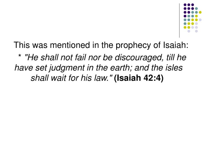 This was mentioned in the prophecy of Isaiah:
