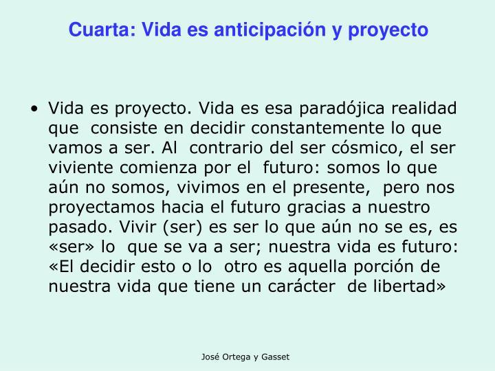 Cuarta: Vida es anticipación y proyecto