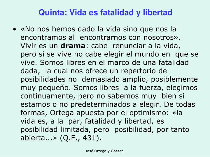 Quinta: Vida es fatalidad y libertad