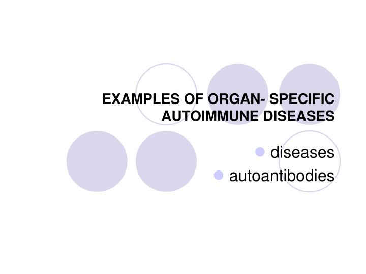 EXAMPLES OF ORGAN- SPECIFIC AUTOIMMUNE DISEASES