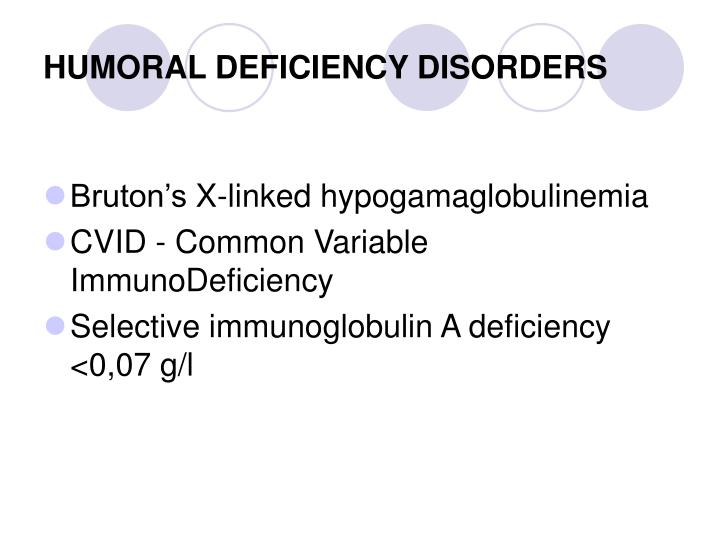 HUMORAL DEFICIENCY DISORDERS