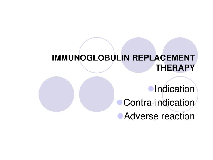 IMMUNOGLOBULIN REPLACEMENT THERAPY