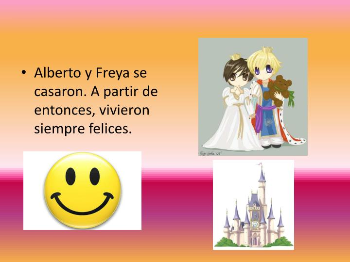 Alberto y Freya se casaron. A partir de entonces, vivieron siempre felices.