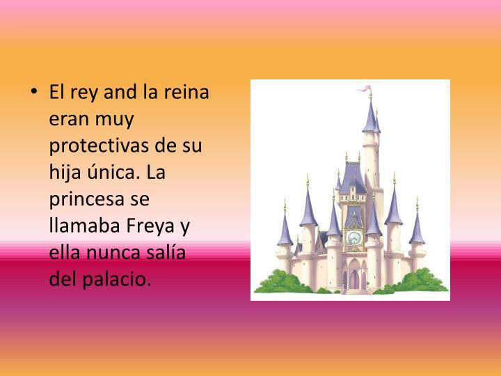 El rey and la reina eran muy protectivas de su hija única. La princesa se llamaba Freya y ella nunca salía del palacio.
