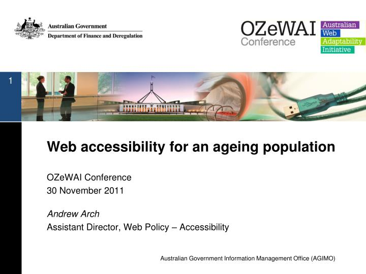 Web accessibility for an ageing population ozewai conference 30 november 2011 andrew arch