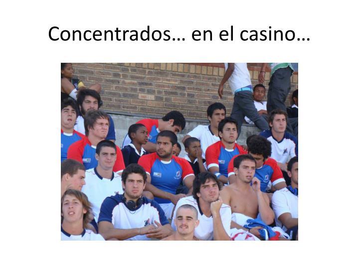 Concentrados… en el casino…