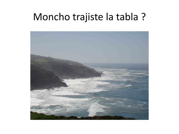 Moncho trajiste la tabla ?