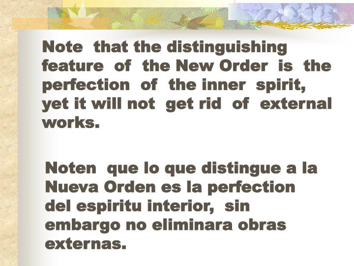 Note  that the distinguishing feature  of  the New Order  is  the perfection  of  the inner  spirit,   yet it will not  get rid  of  external  works.
