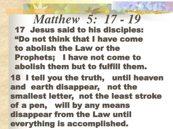 Matthew  5:  17 - 19