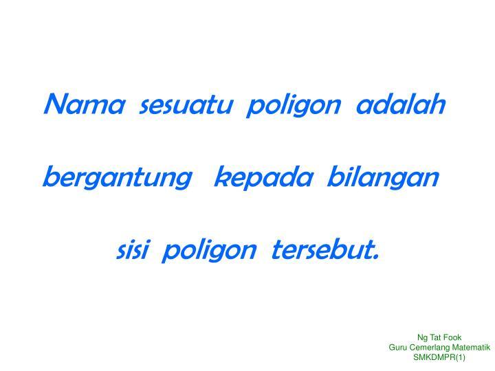 Nama  sesuatu  poligon  adalah