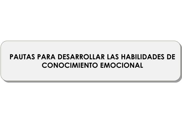 PAUTAS PARA DESARROLLAR LAS HABILIDADES DE CONOCIMIENTO EMOCIONAL