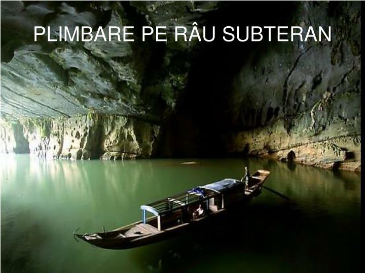 PLIMBARE PE RÂU SUBTERAN