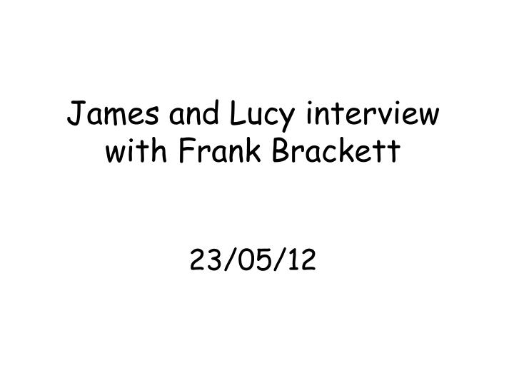 James and Lucy interview with Frank Brackett