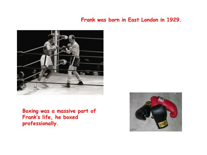 Frank was born in East London in 1929.