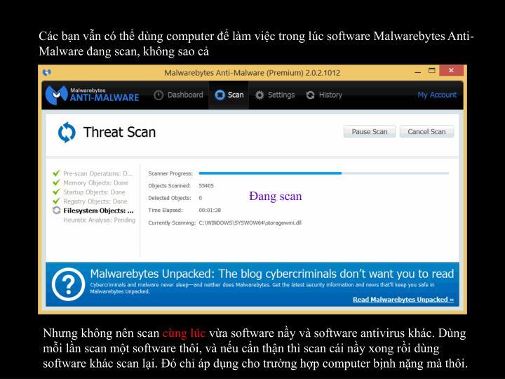 Cc bn vn c th dng computer  lm vic trong lc software Malwarebytes Anti-Malware ang scan, khng sao c