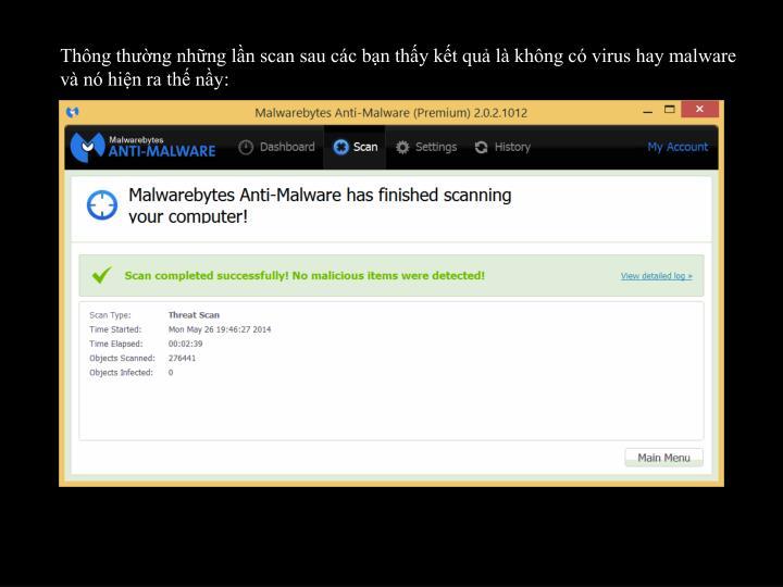 Thng thng nhng ln scan sau cc bn thy kt qu l khng c virus hay malware v n hin ra th ny: