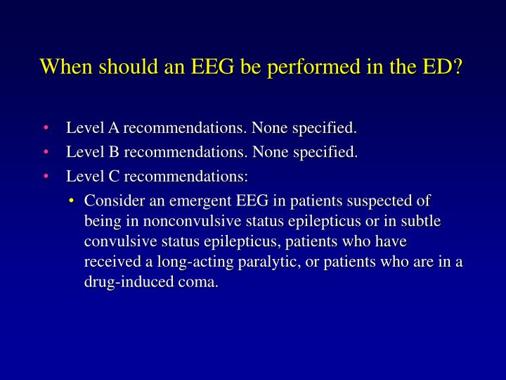 When should an EEG be performed in the ED?