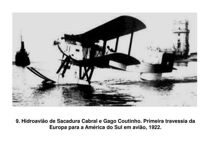 9. Hidroavião de Sacadura Cabral e Gago Coutinho. Primeira travessia da Europa para a América do Sul em avião, 1922.