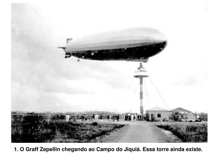 1. O Graff Zepellin chegando ao Campo do Jiquiá. Essa torre ainda existe.