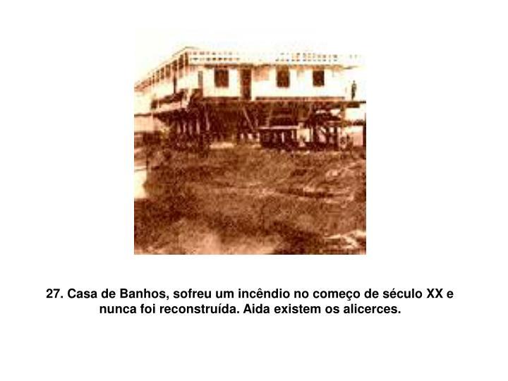 27. Casa de Banhos, sofreu um incêndio no começo de século XX e nunca foi reconstruída. Aida existem os alicerces.
