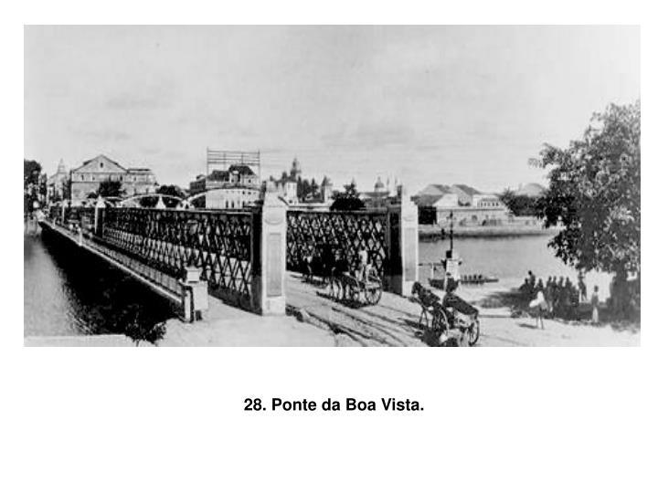 28. Ponte da Boa Vista.