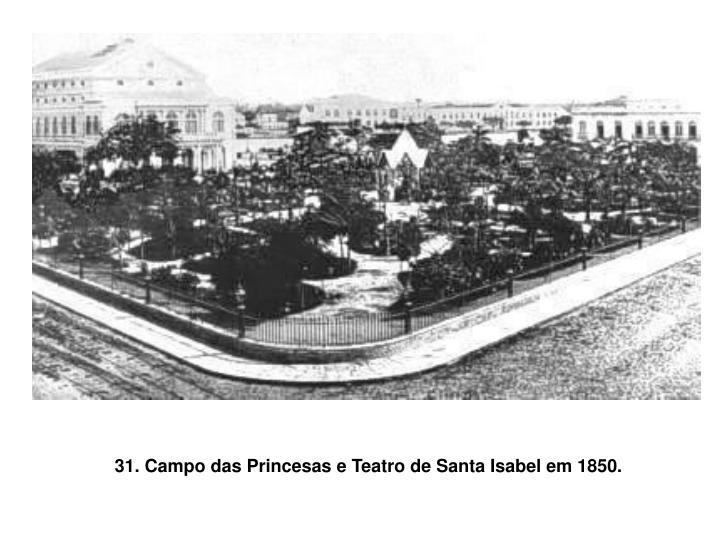 31. Campo das Princesas e Teatro de Santa Isabel em 1850.