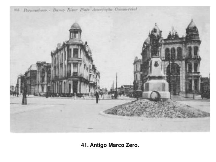 41. Antigo Marco Zero.