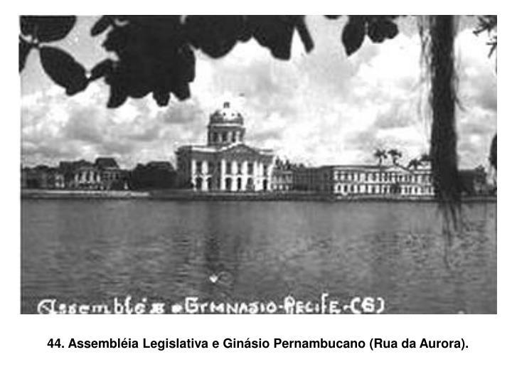 44. Assembléia Legislativa e Ginásio Pernambucano (Rua da Aurora).