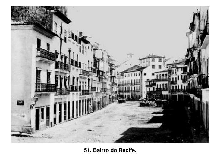 51. Bairro do Recife.