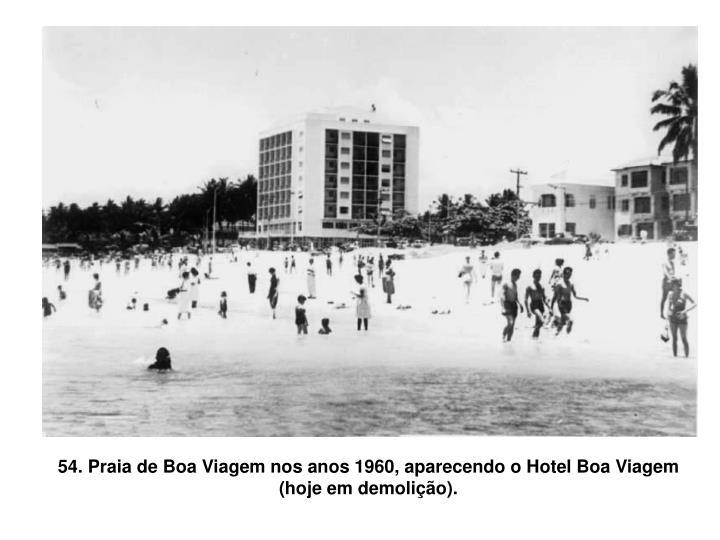 54. Praia de Boa Viagem nos anos 1960, aparecendo o Hotel Boa Viagem (hoje em demolição).