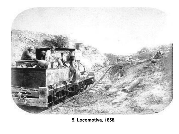 5. Locomotiva, 1858.