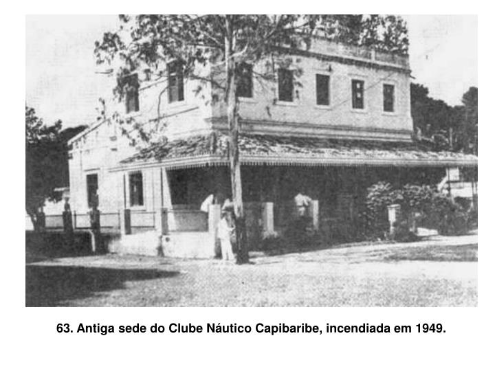 63. Antiga sede do Clube Náutico Capibaribe, incendiada em 1949.