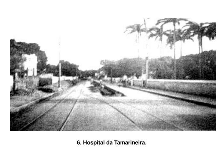 6. Hospital da Tamarineira.