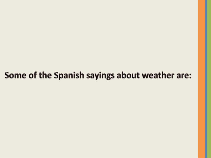 Some of the Spanish sayings about weather are: